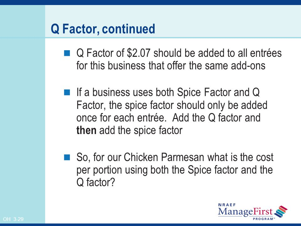 OH 3-29 Q Factor, continued Q Factor of $2.07 should be added to all entrées for this business that offer the same add-ons If a business uses both Spi