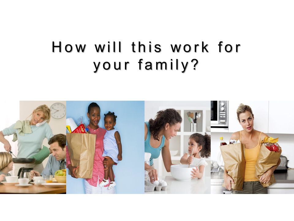 How will this work for your family