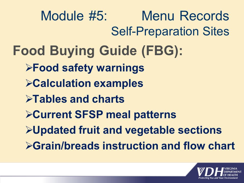 Module #5: Menu Records Self-Preparation Sites Food Buying Guide (FBG): Food safety warnings Calculation examples Tables and charts Current SFSP meal