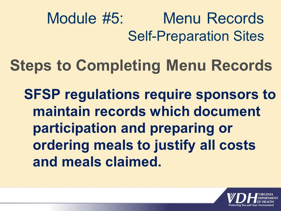 Module #5: Menu Records Self-Preparation Sites Steps to Completing Menu Records SFSP regulations require sponsors to maintain records which document p