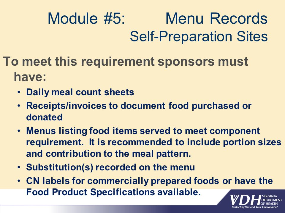 Module #5: Menu Records Self-Preparation Sites To meet this requirement sponsors must have: Daily meal count sheets Receipts/invoices to document food
