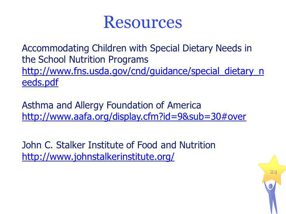 Resources Accommodating Children with Special Dietary Needs in the School Nutrition Programs http://www.fns.usda.gov/cnd/guidance/special_dietary_n eeds.pdf Asthma and Allergy Foundation of America http://www.aafa.org/display.cfm id=9&sub=30#over John C.
