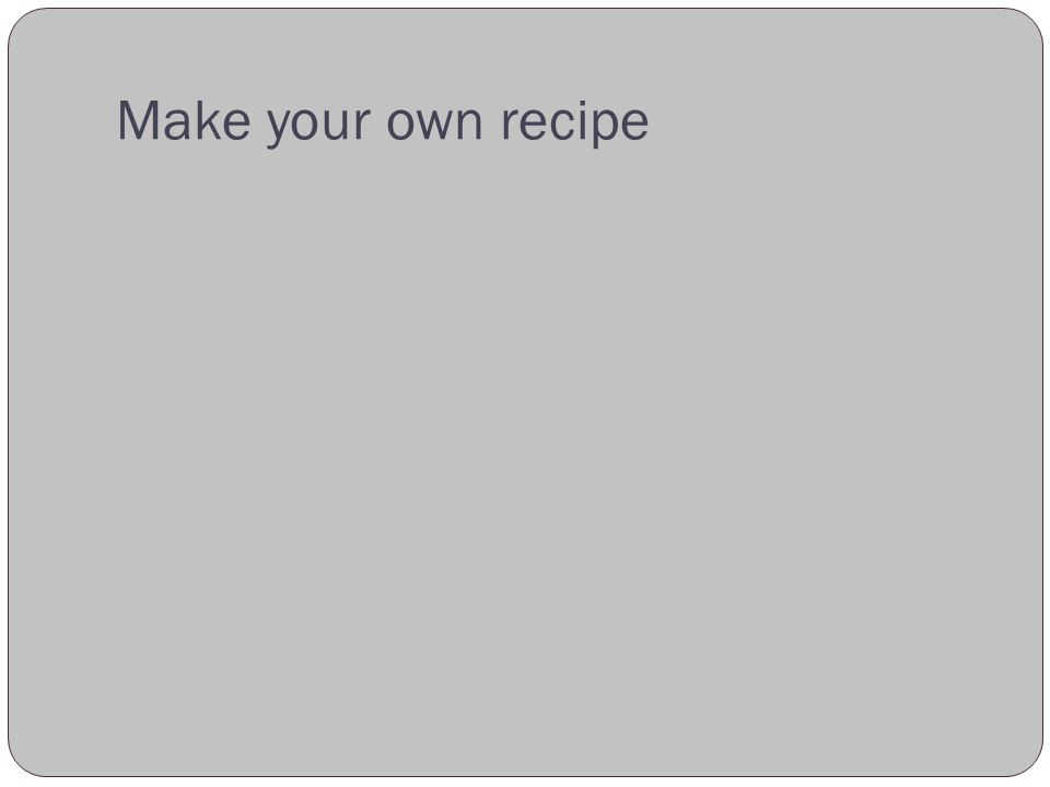 Make your own recipe