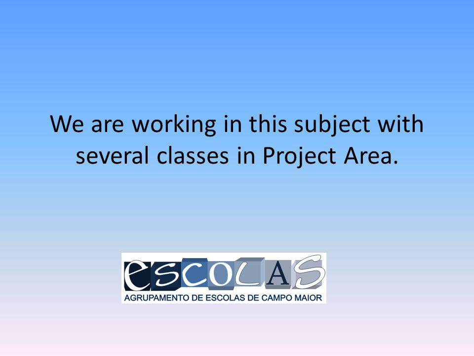 We are working in this subject with several classes in Project Area.
