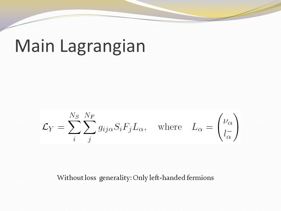 Main Lagrangian Without loss generality: Only left-handed fermions