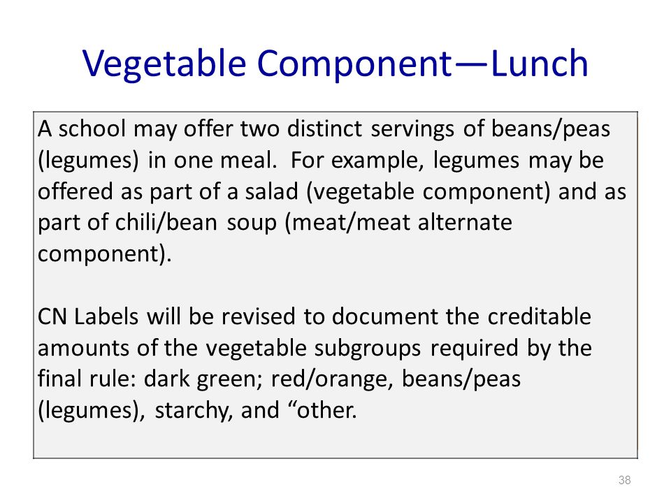 Vegetable ComponentLunch 38 A school may offer two distinct servings of beans/peas (legumes) in one meal.