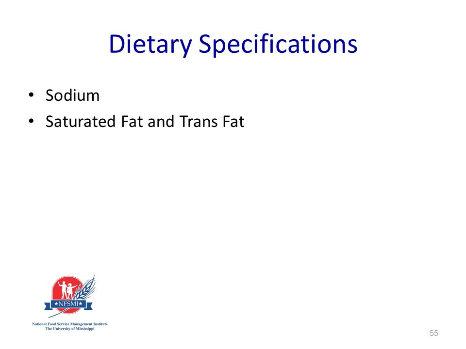 Dietary Specifications Sodium Saturated Fat and Trans Fat 55