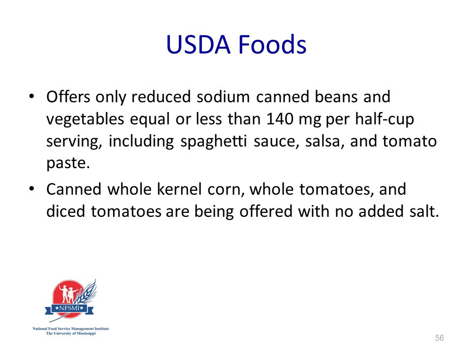 USDA Foods Offers only reduced sodium canned beans and vegetables equal or less than 140 mg per half-cup serving, including spaghetti sauce, salsa, and tomato paste.