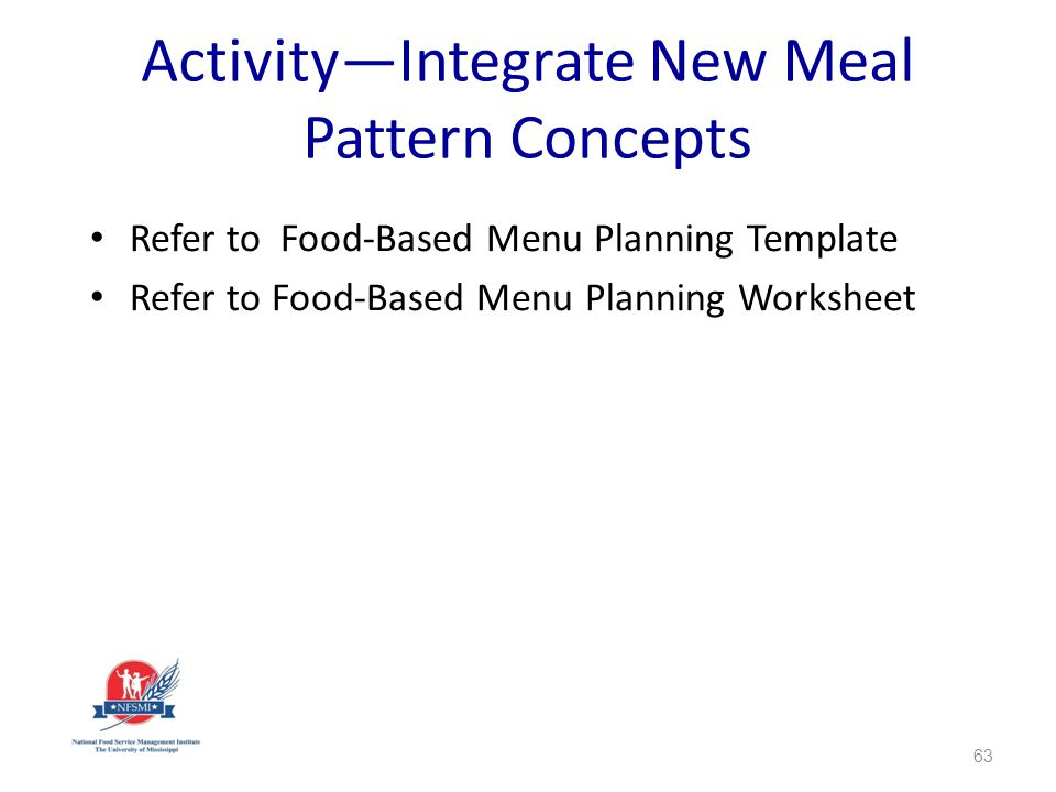ActivityIntegrate New Meal Pattern Concepts Refer to Food-Based Menu Planning Template Refer to Food-Based Menu Planning Worksheet 63