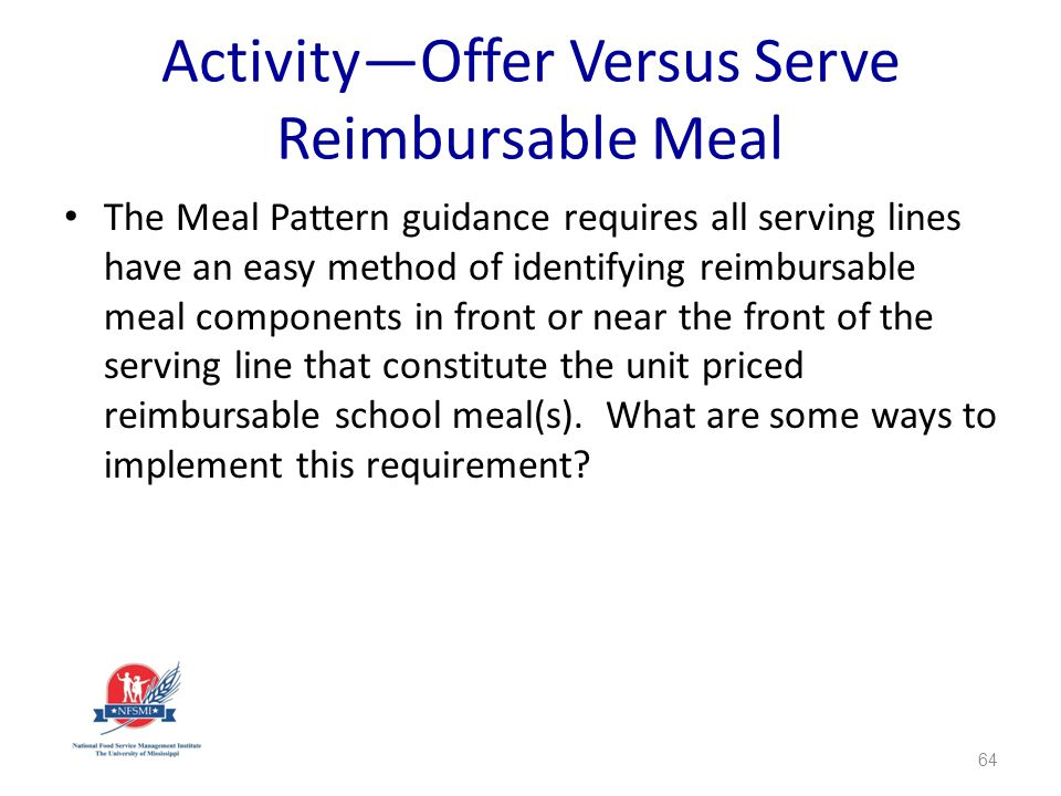 ActivityOffer Versus Serve Reimbursable Meal The Meal Pattern guidance requires all serving lines have an easy method of identifying reimbursable meal components in front or near the front of the serving line that constitute the unit priced reimbursable school meal(s).