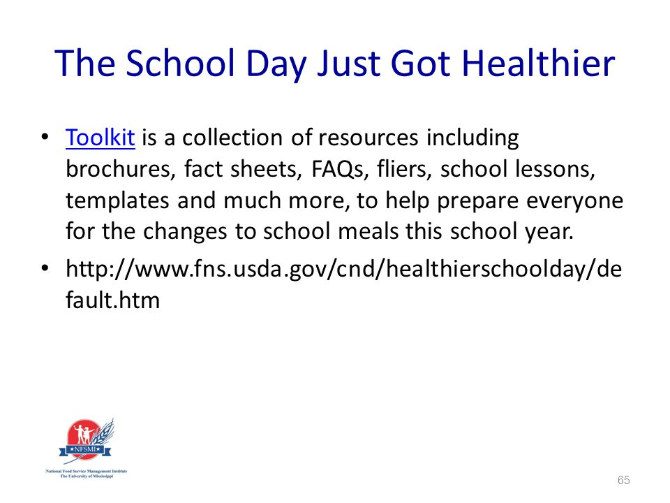 The School Day Just Got Healthier Toolkit is a collection of resources including brochures, fact sheets, FAQs, fliers, school lessons, templates and much more, to help prepare everyone for the changes to school meals this school year.