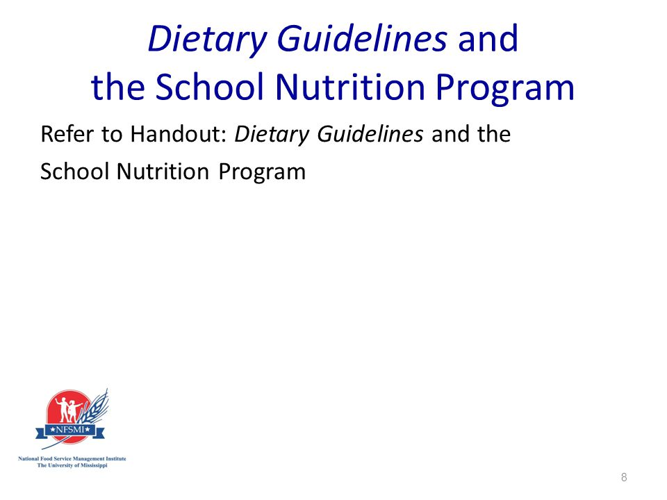 Dietary Guidelines and the School Nutrition Program Refer to Handout: Dietary Guidelines and the School Nutrition Program 8