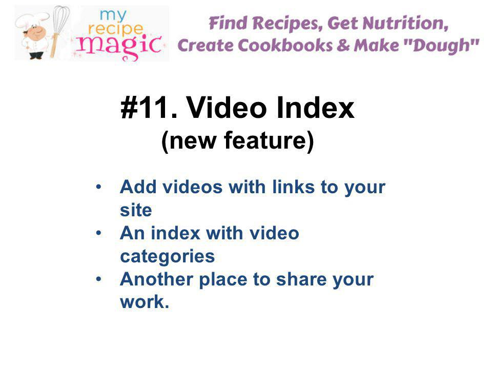 #11. Video Index (new feature) Add videos with links to your site An index with video categories Another place to share your work.