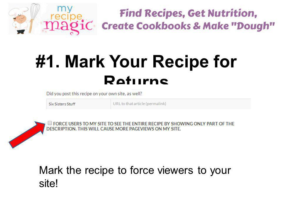 #1. Mark Your Recipe for Returns Mark the recipe to force viewers to your site!