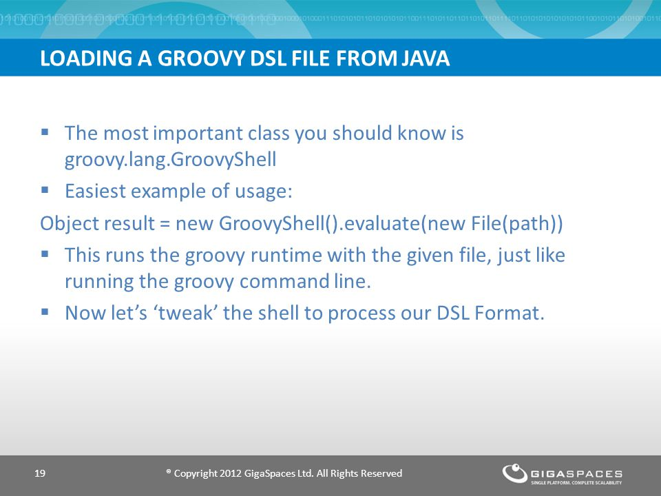 LOADING A GROOVY DSL FILE FROM JAVA ® Copyright 2012 GigaSpaces Ltd.