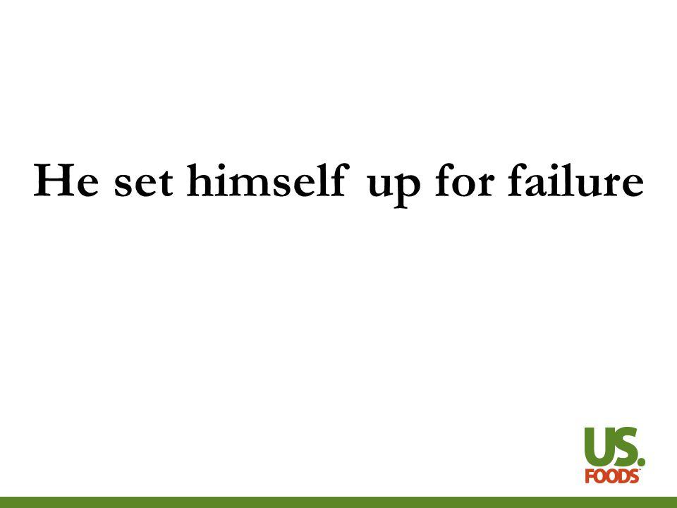 He set himself up for failure