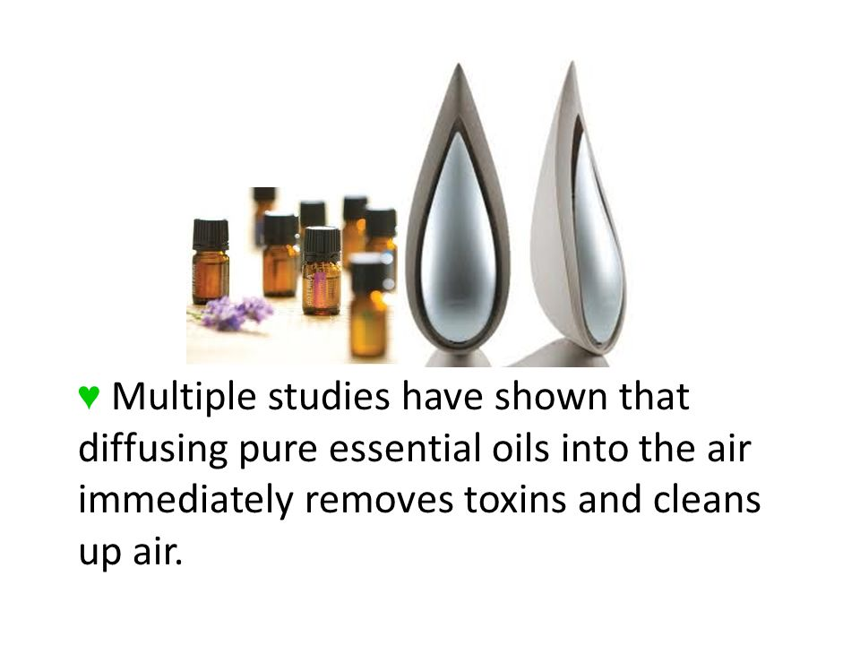 Multiple studies have shown that diffusing pure essential oils into the air immediately removes toxins and cleans up air.