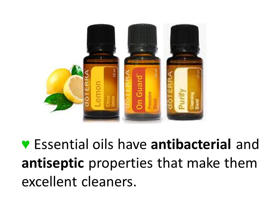 Essential oils have antibacterial and antiseptic properties that make them excellent cleaners.