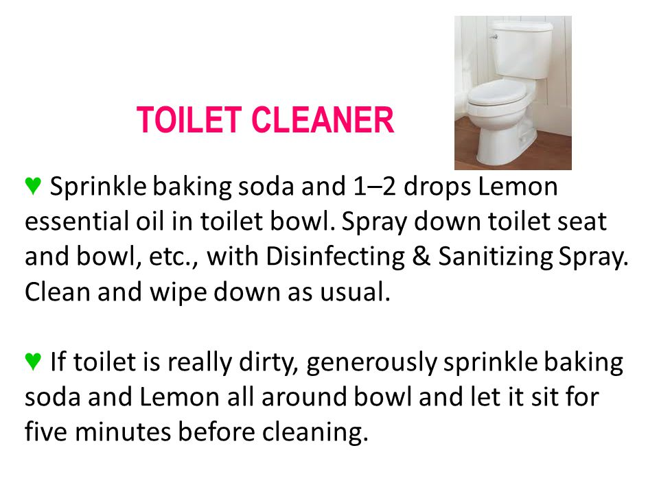 Sprinkle baking soda and 1–2 drops Lemon essential oil in toilet bowl.
