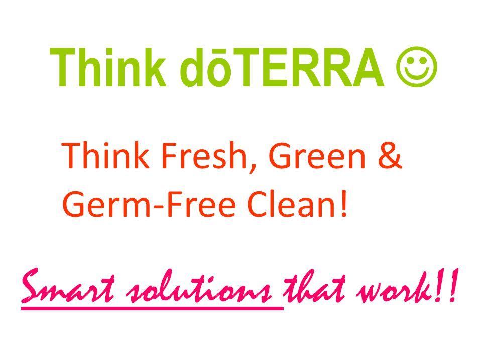 Think dōTERRA Think Fresh, Green & Germ-Free Clean! Smart solutions that work!!