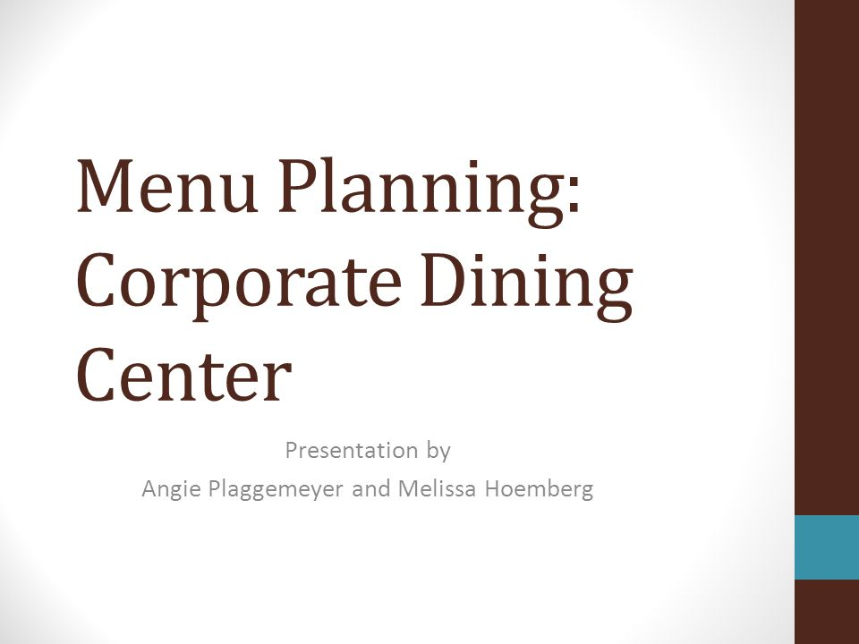 Menu Planning: Corporate Dining Center Presentation by Angie Plaggemeyer and Melissa Hoemberg