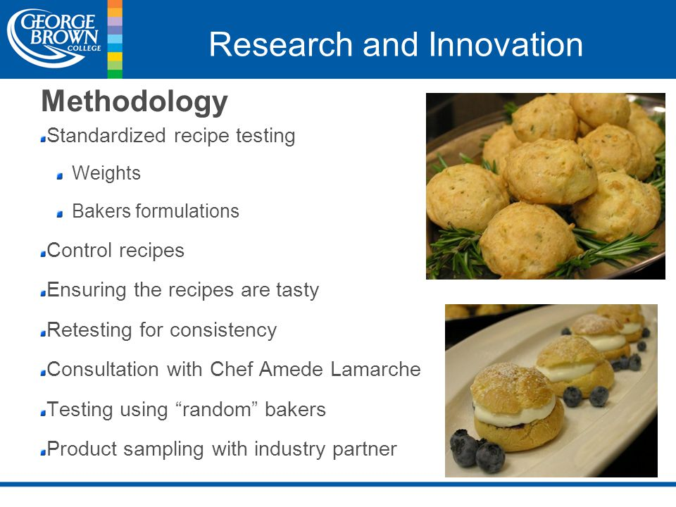 Research and Innovation Standardized recipe testing Weights Bakers formulations Control recipes Ensuring the recipes are tasty Retesting for consisten