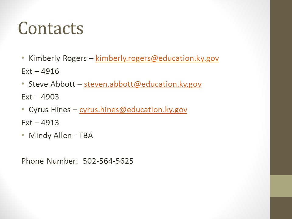 Contacts Kimberly Rogers – kimberly.rogers@education.ky.govkimberly.rogers@education.ky.gov Ext – 4916 Steve Abbott – steven.abbott@education.ky.govst