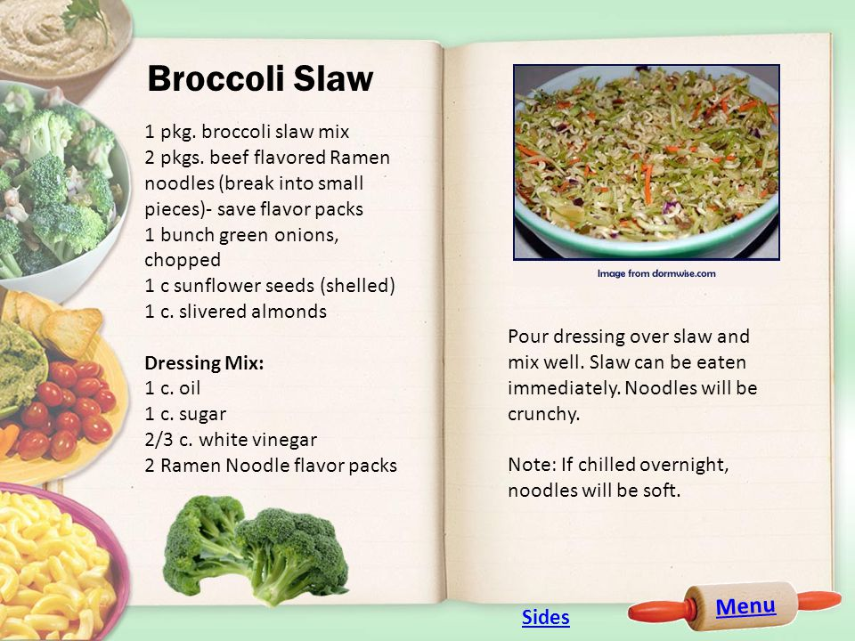 Menu Broccoli Slaw 1 pkg. broccoli slaw mix 2 pkgs.
