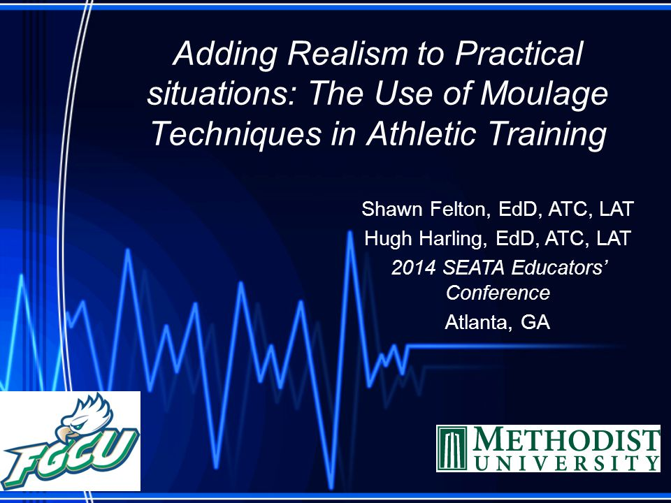 Adding Realism to Practical situations: The Use of Moulage Techniques in Athletic Training Shawn Felton, EdD, ATC, LAT Hugh Harling, EdD, ATC, LAT 201