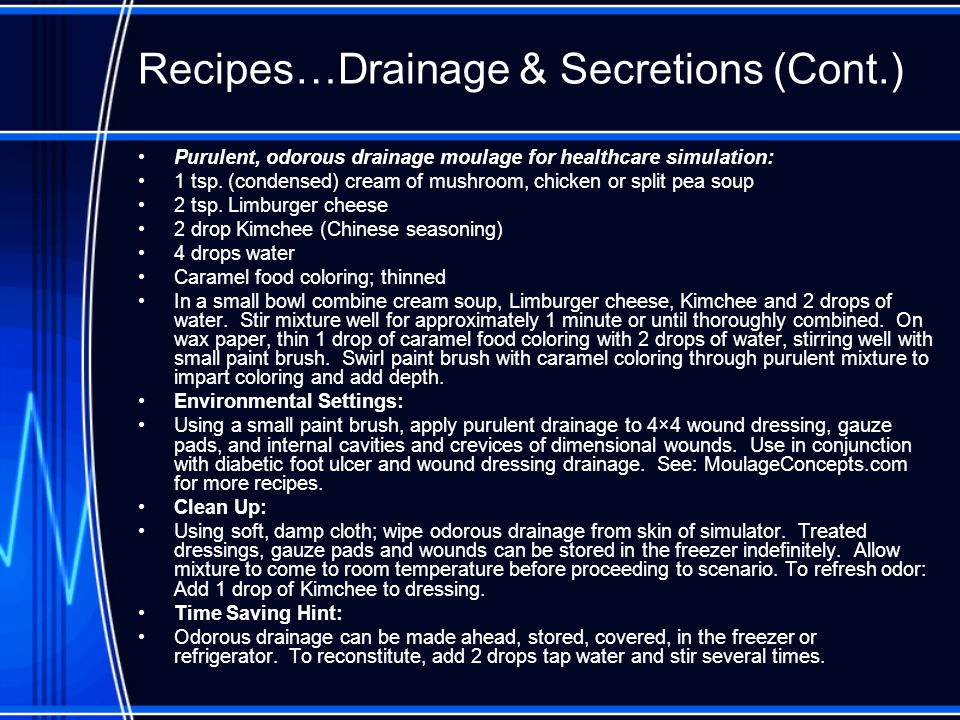 Recipes…Drainage & Secretions (Cont.) Purulent, odorous drainage moulage for healthcare simulation: 1 tsp.