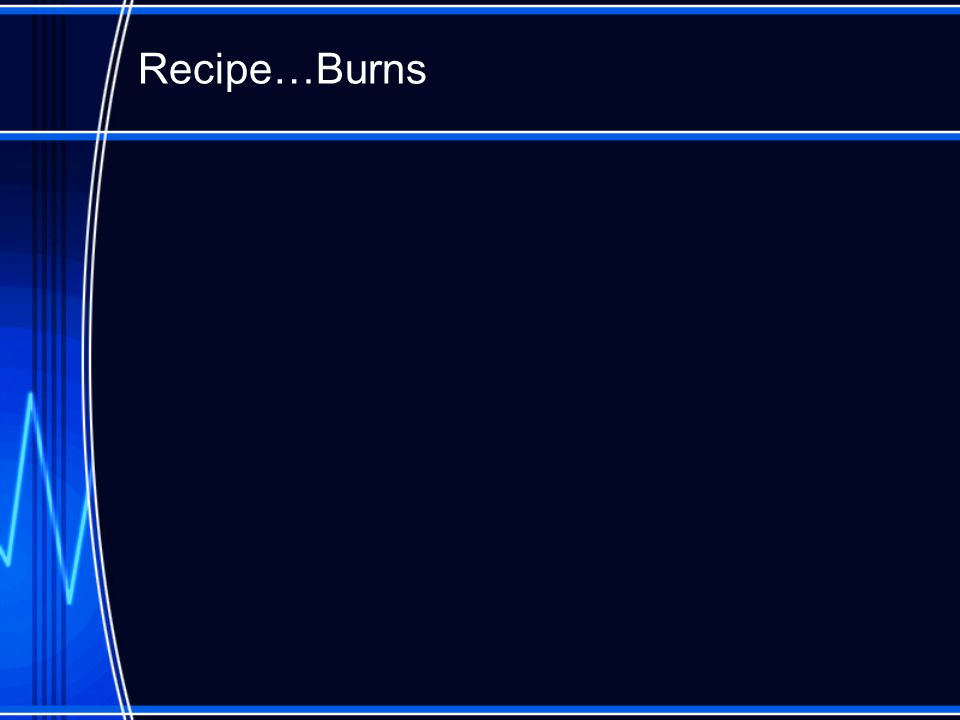 Recipe…Burns