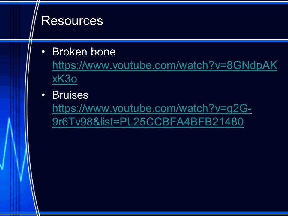 Resources Broken bone https://www.youtube.com/watch?v=8GNdpAK xK3o https://www.youtube.com/watch?v=8GNdpAK xK3o Bruises https://www.youtube.com/watch?