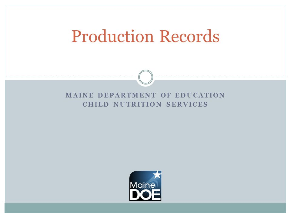 MAINE DEPARTMENT OF EDUCATION CHILD NUTRITION SERVICES Production Records