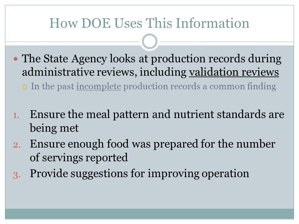 How DOE Uses This Information The State Agency looks at production records during administrative reviews, including validation reviews In the past inc
