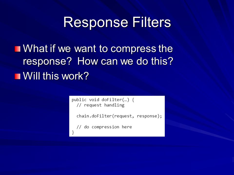 Response Filters What if we want to compress the response.