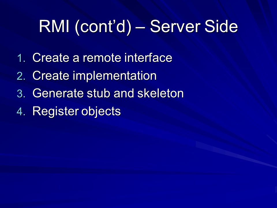 RMI (contd) – Server Side 1. Create a remote interface 2.