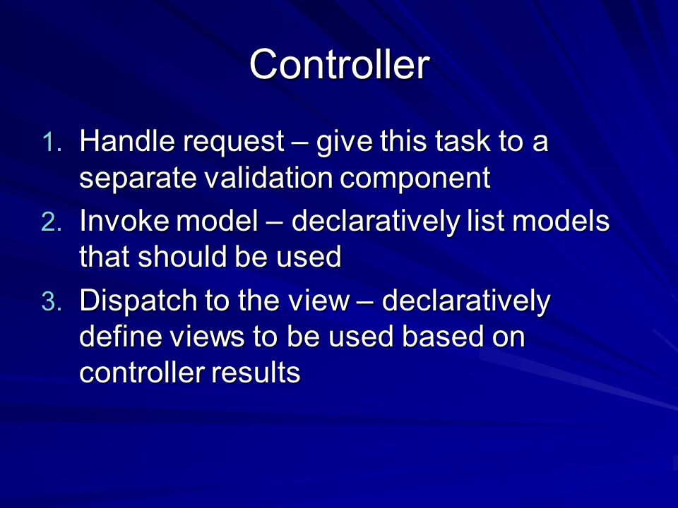 Controller 1. Handle request – give this task to a separate validation component 2.