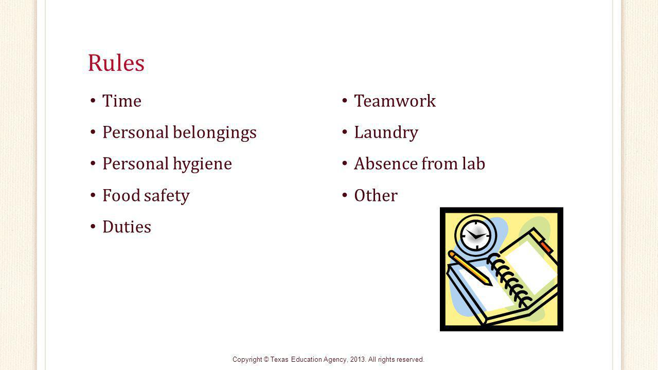 Rules Time Personal belongings Personal hygiene Food safety Duties Teamwork Laundry Absence from lab Other Copyright © Texas Education Agency, 2013.