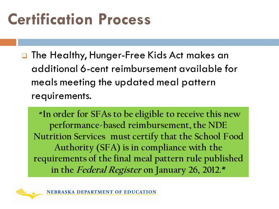 Certification Process The Healthy, Hunger-Free Kids Act makes an additional 6-cent reimbursement available for meals meeting the updated meal pattern