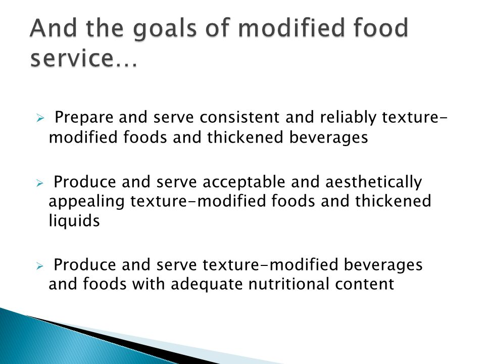 Prepare and serve consistent and reliably texture- modified foods and thickened beverages Produce and serve acceptable and aesthetically appealing tex