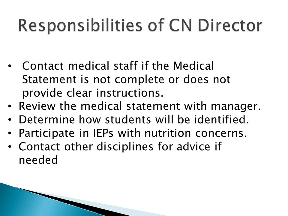 Contact medical staff if the Medical Statement is not complete or does not provide clear instructions. Review the medical statement with manager. Dete