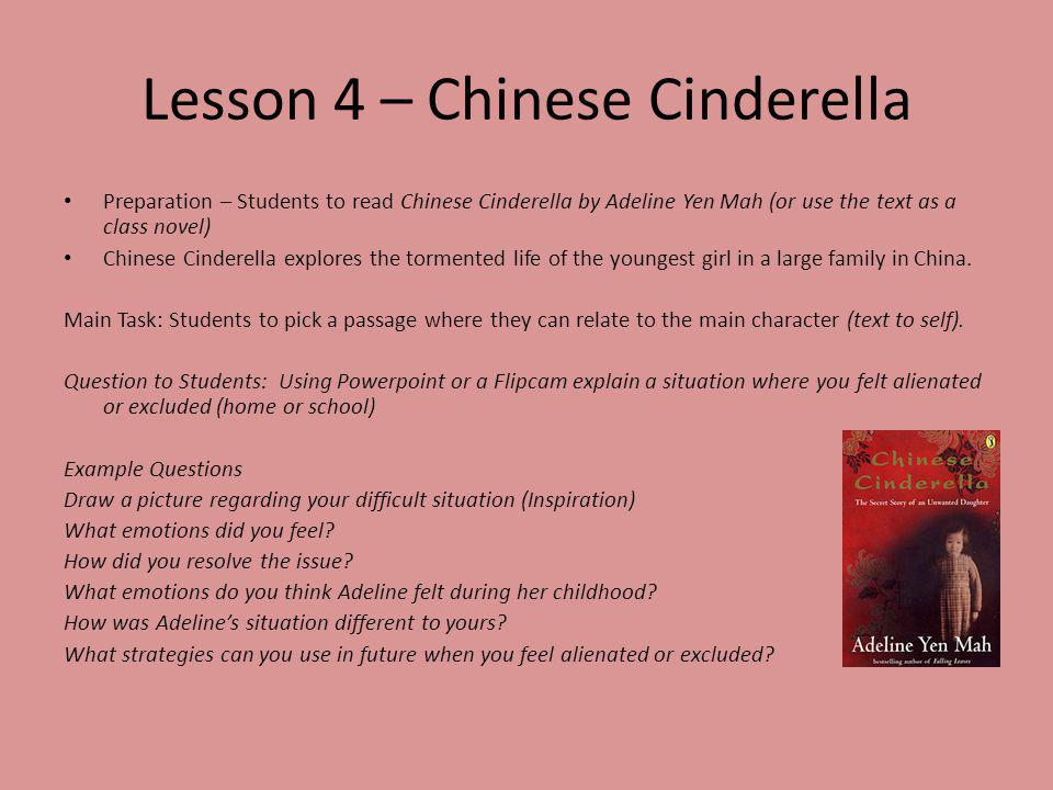 Lesson 4 – Chinese Cinderella Preparation – Students to read Chinese Cinderella by Adeline Yen Mah (or use the text as a class novel) Chinese Cinderel