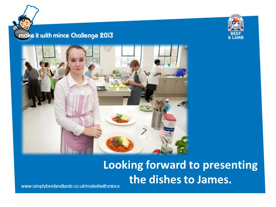 www.simplybeefandlamb.co.uk/makeitwithmince Looking forward to presenting the dishes to James.