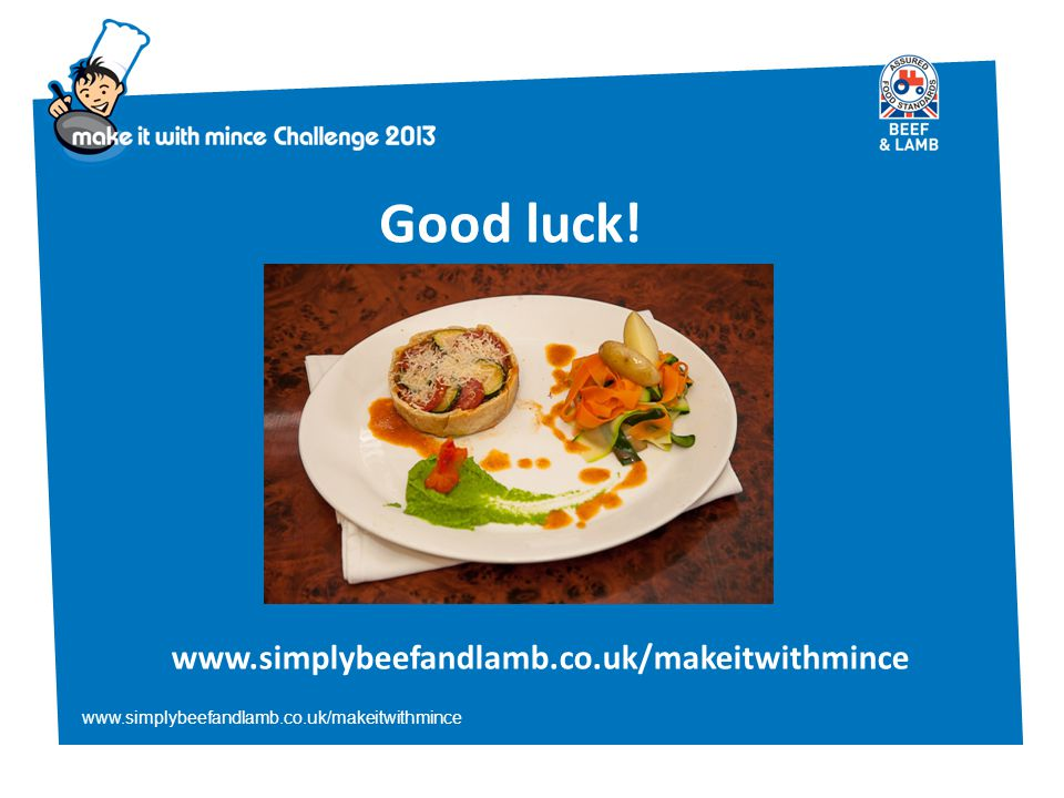 www.simplybeefandlamb.co.uk/makeitwithmince Good luck! www.simplybeefandlamb.co.uk/makeitwithmince