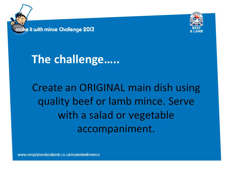 www.simplybeefandlamb.co.uk/makeitwithmince The challenge…..