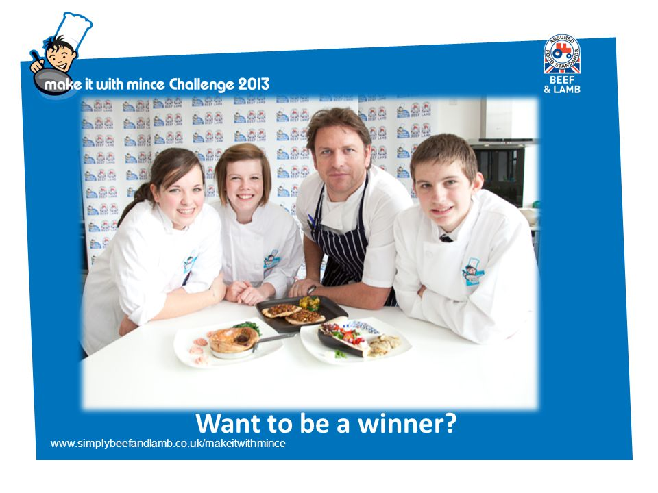 www.simplybeefandlamb.co.uk/makeitwithmince Want to be a winner