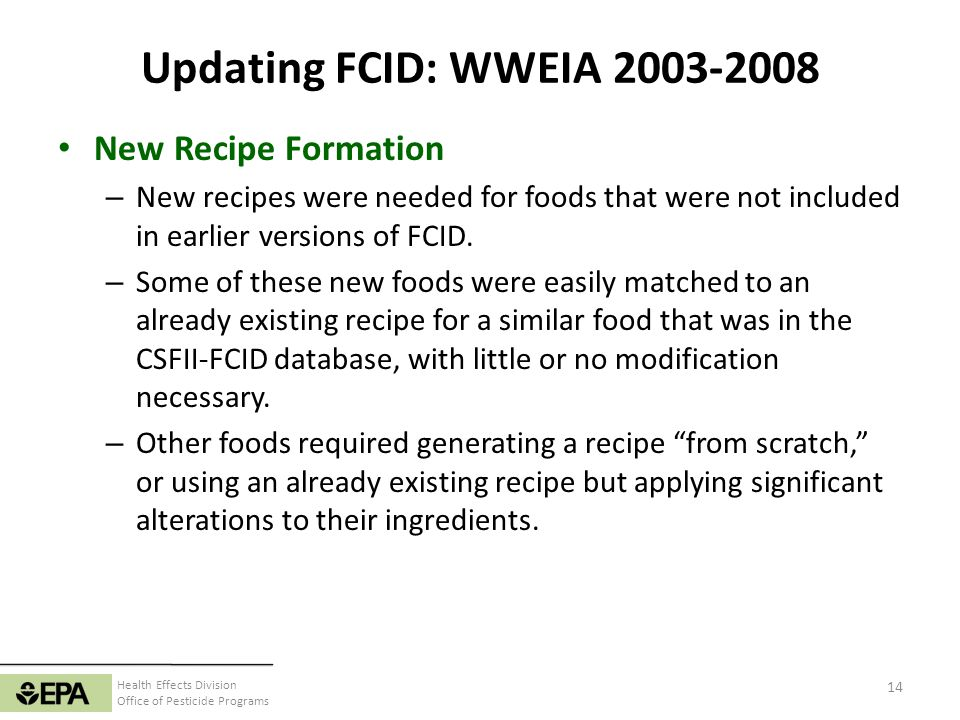 Health Effects Division Office of Pesticide Programs Updating FCID: WWEIA 2003-2008 New Recipe Formation – New recipes were needed for foods that were