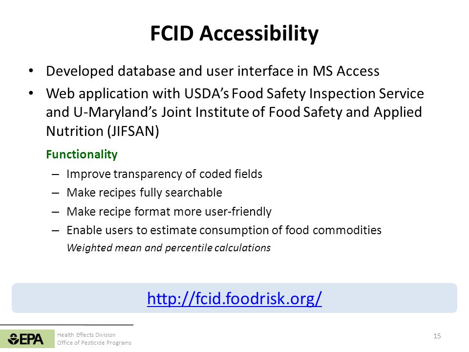Health Effects Division Office of Pesticide Programs FCID Accessibility Developed database and user interface in MS Access Web application with USDAs