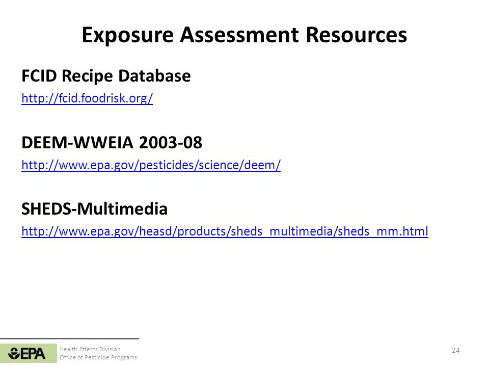 Health Effects Division Office of Pesticide Programs Exposure Assessment Resources FCID Recipe Database http://fcid.foodrisk.org/ DEEM-WWEIA 2003-08 h