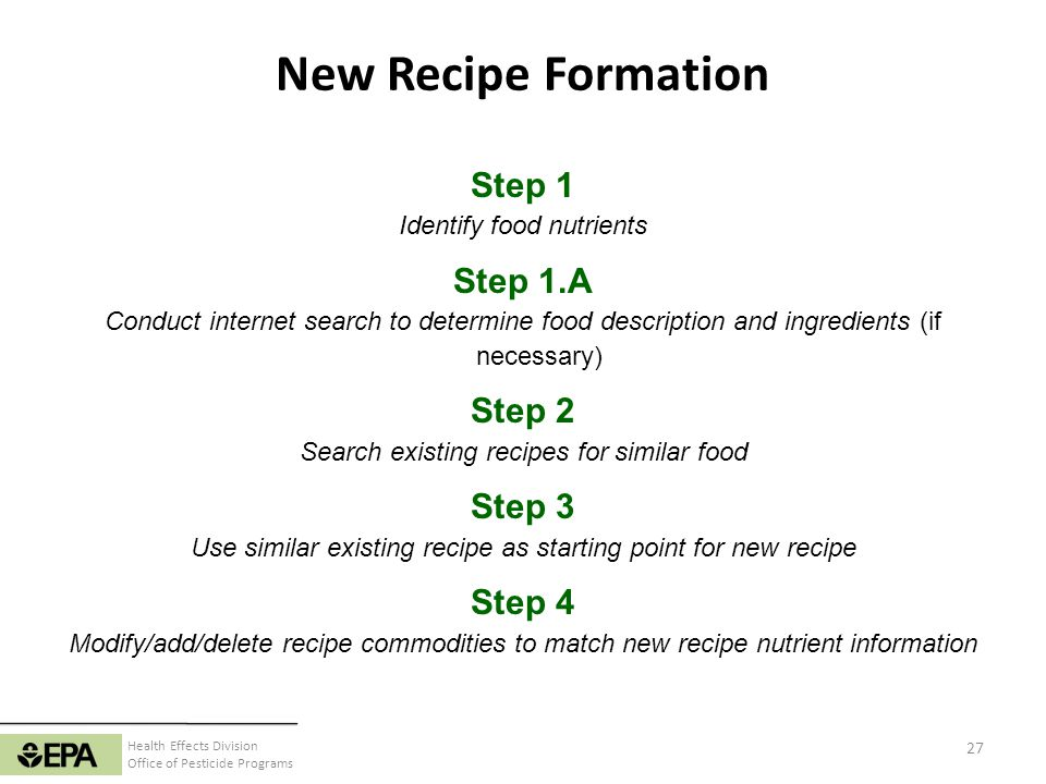 Health Effects Division Office of Pesticide Programs New Recipe Formation 27 Step 1 Identify food nutrients Step 1.A Conduct internet search to determ